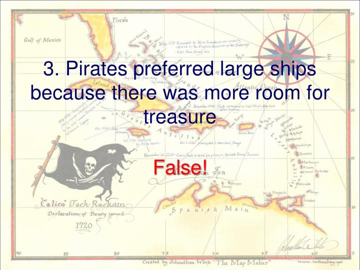 3. Pirates preferred large ships because there was more room for treasure