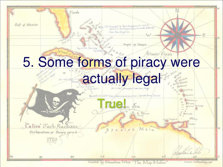 5. Some forms of piracy were actually legal