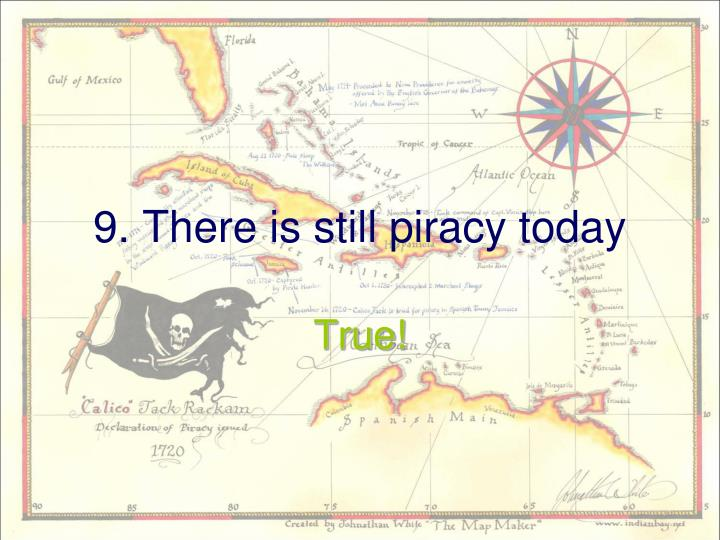 9. There is still piracy today