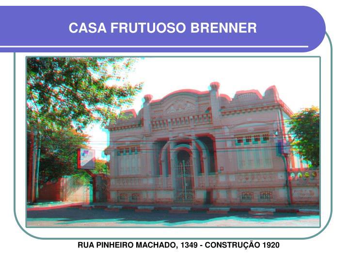 CASA FRUTUOSO BRENNER