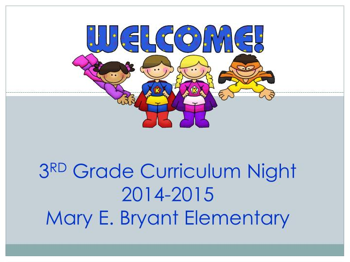 3 rd grade curriculum night 2014 2015 mary e bryant elementary