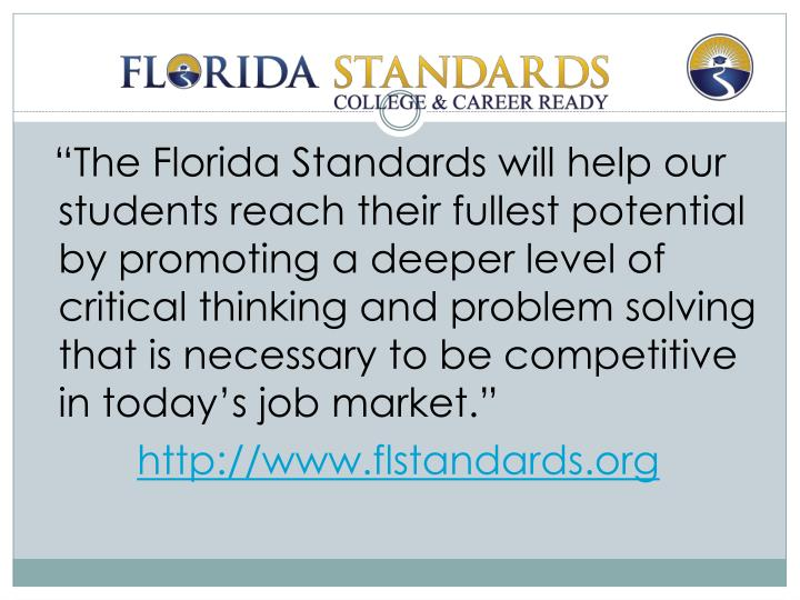 """The Florida Standards will help our students reach their fullest potential by promoting a deeper level of critical thinking and problem solving that is necessary to be competitive in today's job market."""