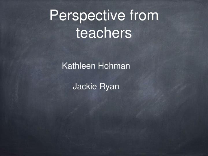 Perspective from teachers