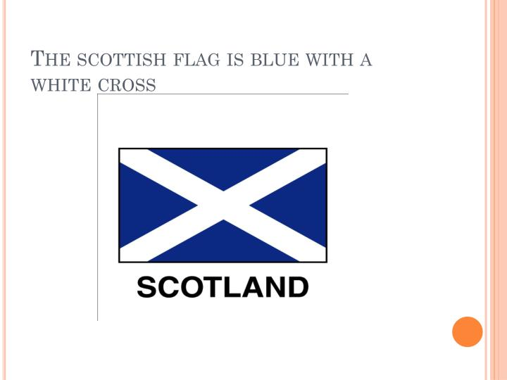 The scottish flag is blue with a white cross