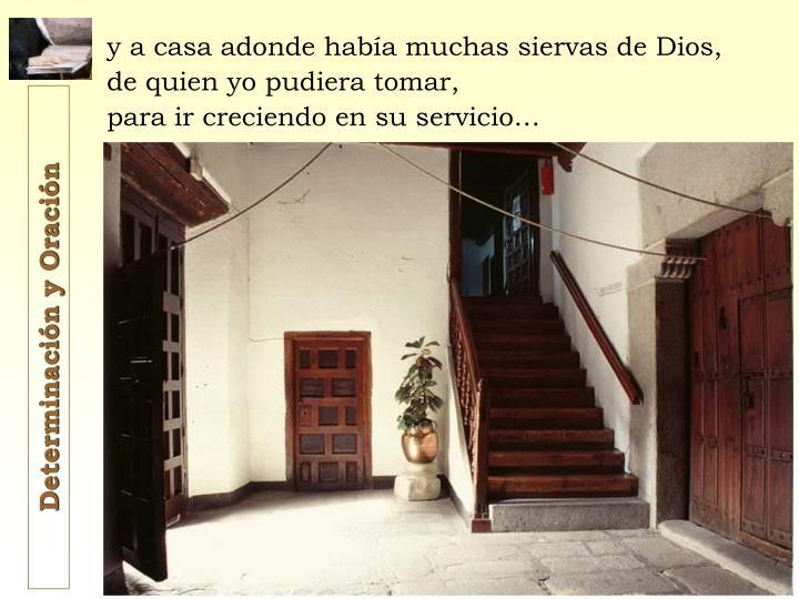 y a casa adonde había muchas siervas de Dios,