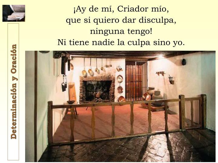 ¡Ay de mí, Criador mío,