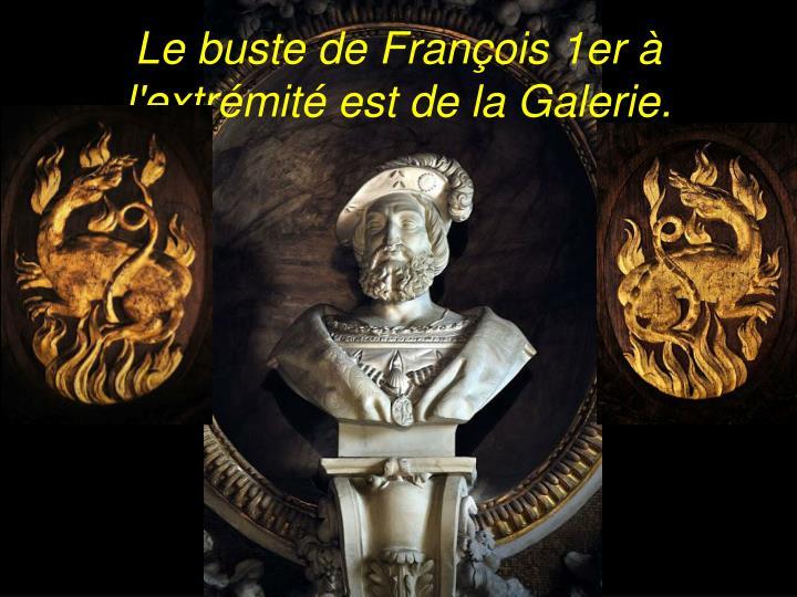 Le buste de François 1er à l'extrémité est de la Galerie.