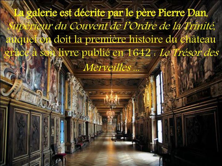 La galerie est décrite par le père Pierre Dan