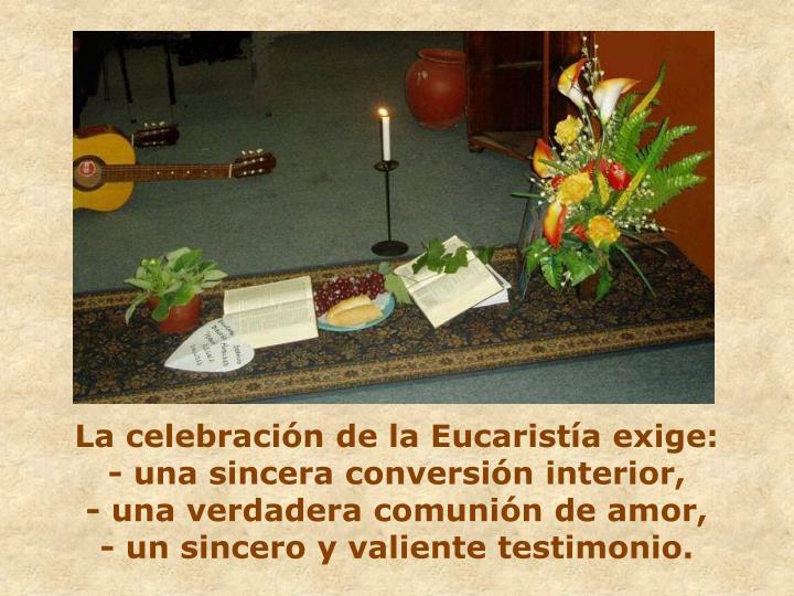 La celebración de la Eucaristía exige:
