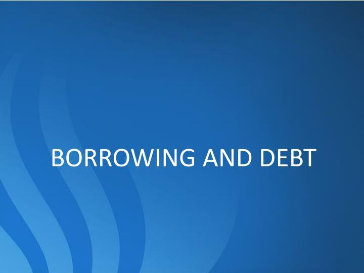 BORROWING AND DEBT