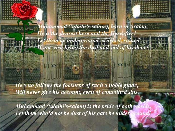 Muhammad ('alaihi's-salam), born in Arabia,