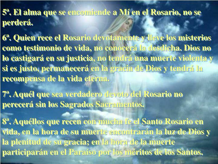 5ª. El alma que se encomiende a Mí en el Rosario, no se perderá.