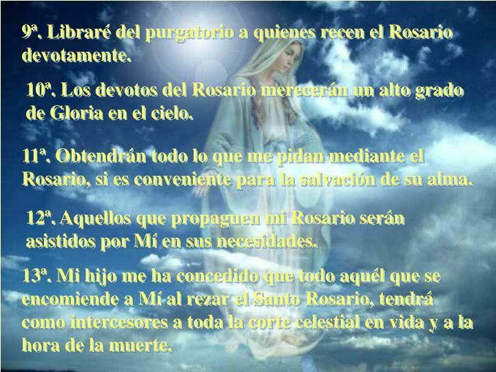 9ª. Libraré del purgatorio a quienes recen el Rosario devotamente.