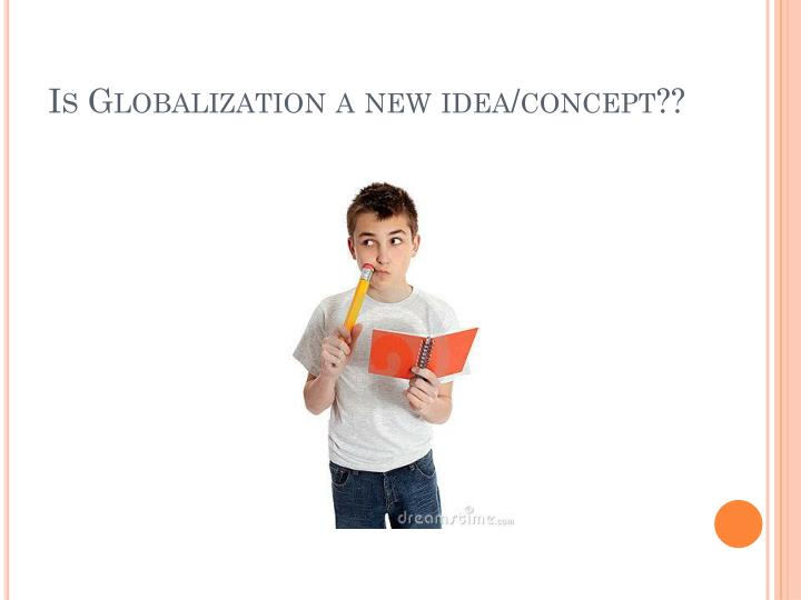 Is globalization a new idea concept