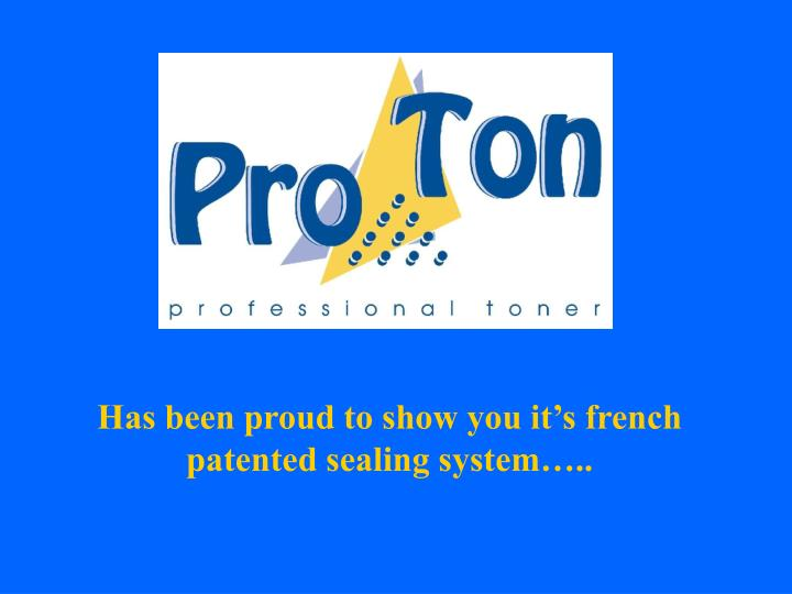 Has been proud to show you it's french patented sealing system…..