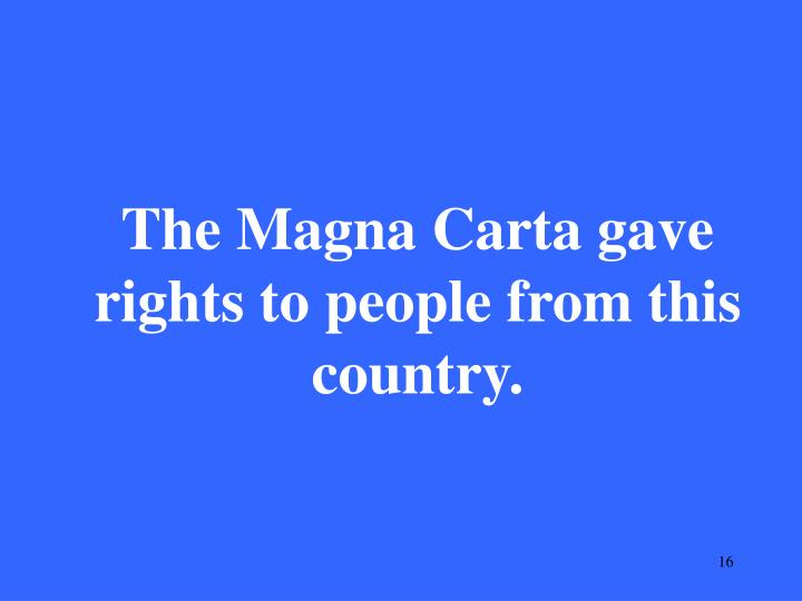 The Magna Carta gave rights to people from this country.