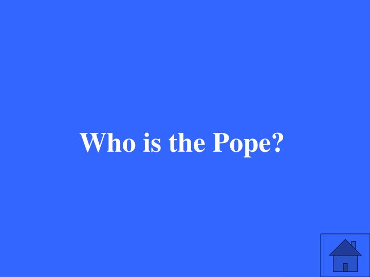 Who is the Pope?