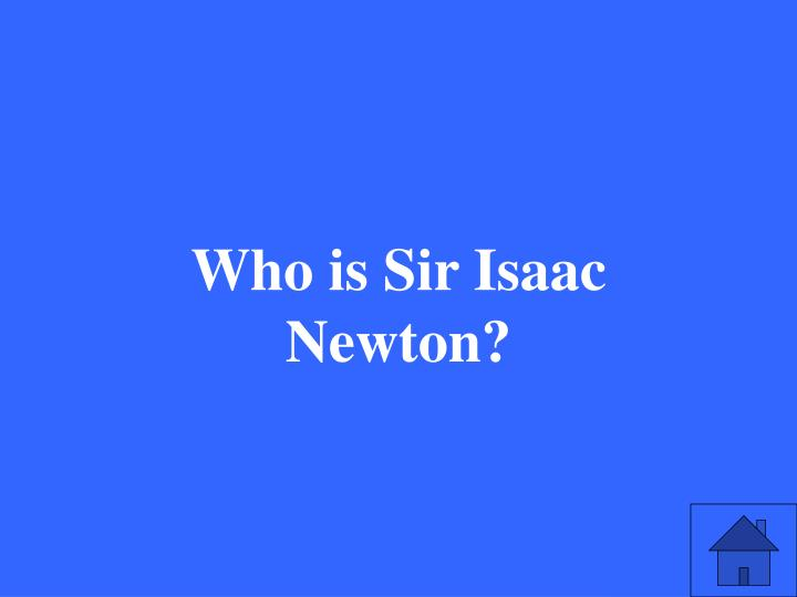 Who is Sir Isaac Newton?