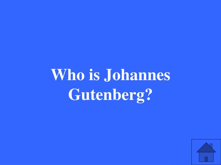 Who is Johannes Gutenberg?