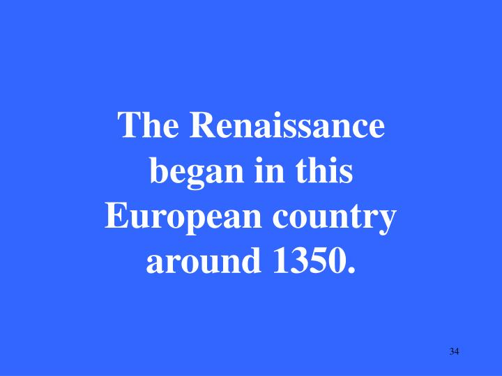 The Renaissance began in this European country around 1350.