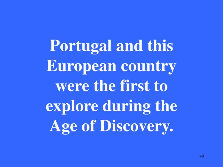 Portugal and this European country were the first to explore during the Age of Discovery.