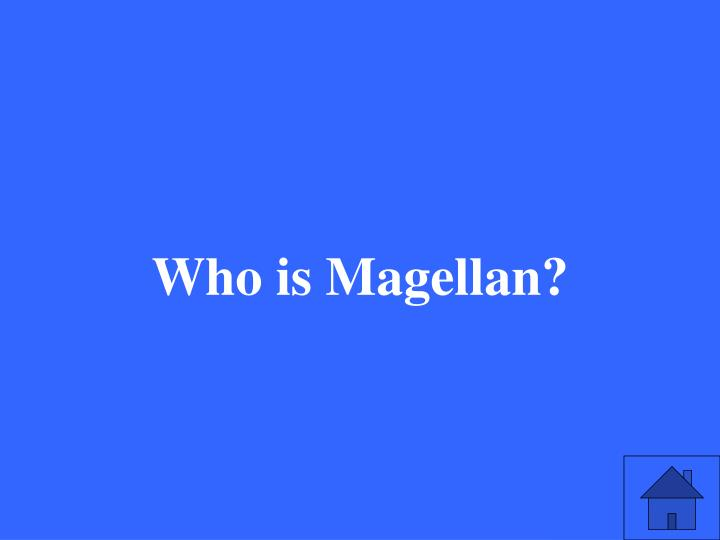 Who is Magellan?