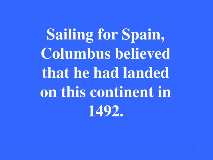 Sailing for Spain, Columbus believed that he had landed on this continent in 1492.