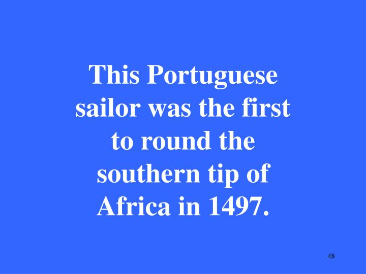 This Portuguese sailor was the first to round the southern tip of Africa in 1497.