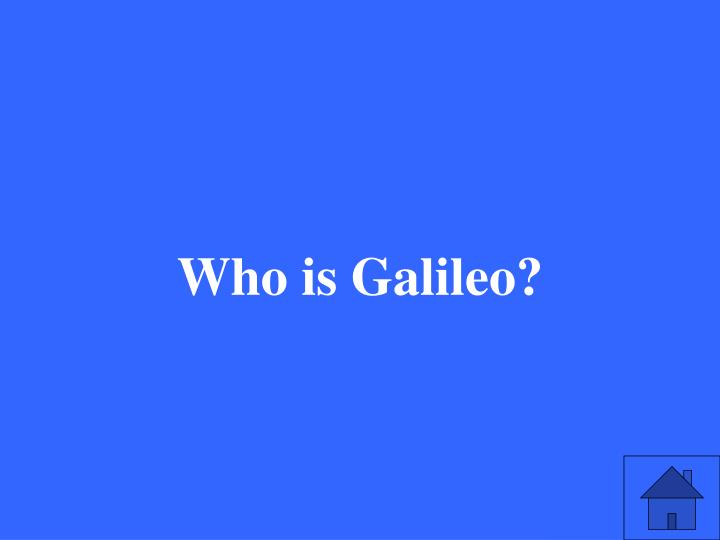 Who is Galileo?