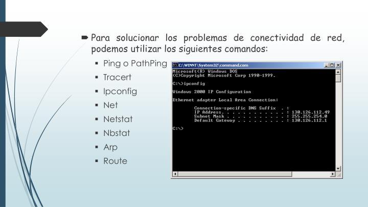 Para solucionar los problemas de conectividad de red, podemos utilizar los siguientes comandos: