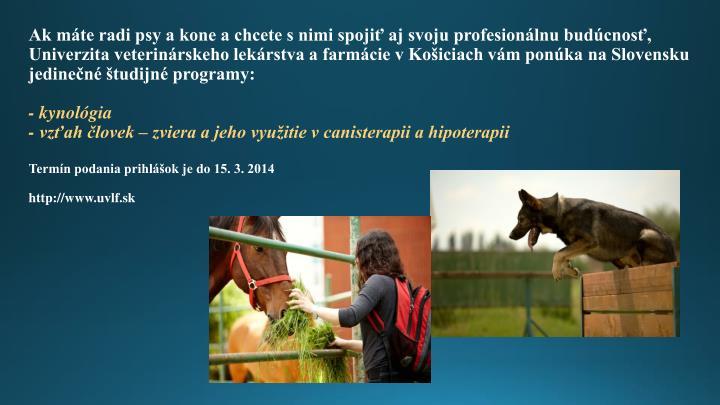 Ak máte radi psy a kone a chcete s nimi spojiť aj svoju profesionálnu budúcnosť,