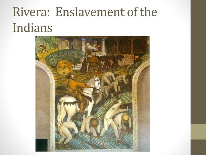 Rivera:  Enslavement of the Indians