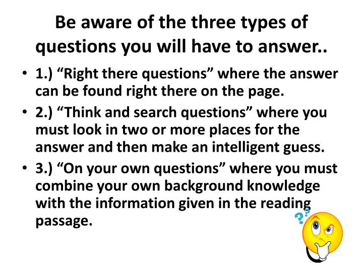 Be aware of the three types of questions you will have to