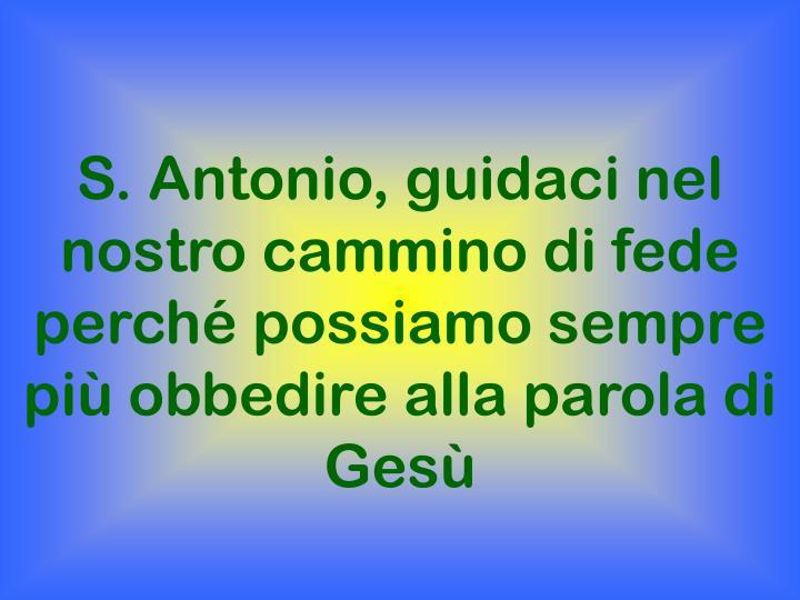 S. Antonio, guidaci nel nostro cammino di fede perché possiamo sempre più obbedire alla parola di Gesù