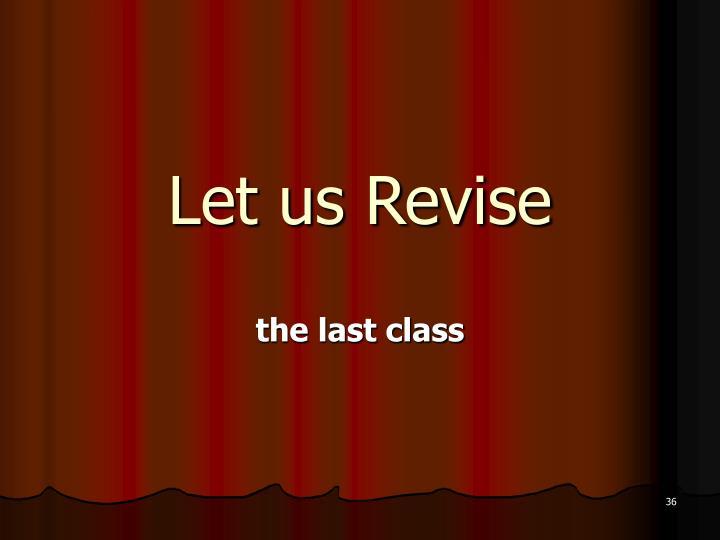 Let us Revise