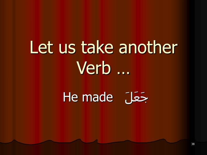 Let us take another Verb …