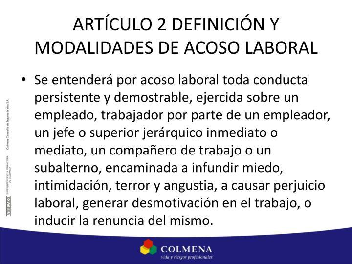 ARTÍCULO 2 DEFINICIÓN Y MODALIDADES DE ACOSO LABORAL