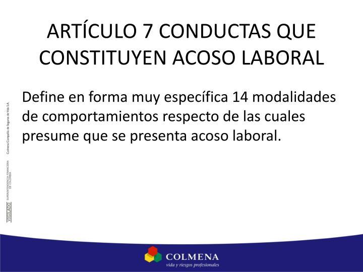 ARTÍCULO 7 CONDUCTAS QUE CONSTITUYEN ACOSO LABORAL