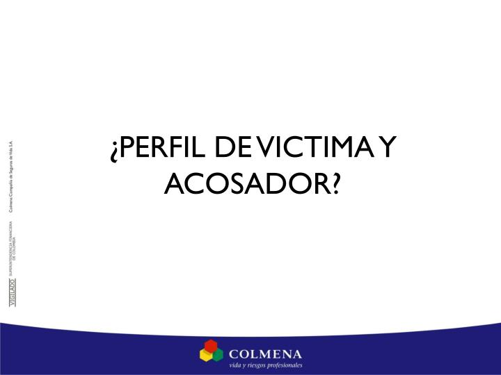 ¿PERFIL DE VICTIMA Y ACOSADOR?