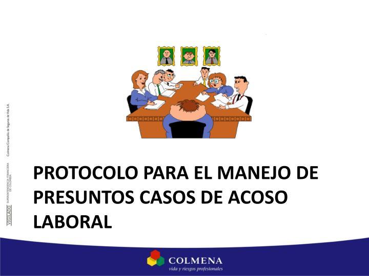 PROTOCOLO PARA EL MANEJO DE PRESUNTOS CASOS DE ACOSO LABORAL