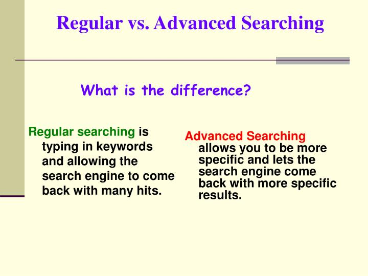 Regular vs. Advanced Searching