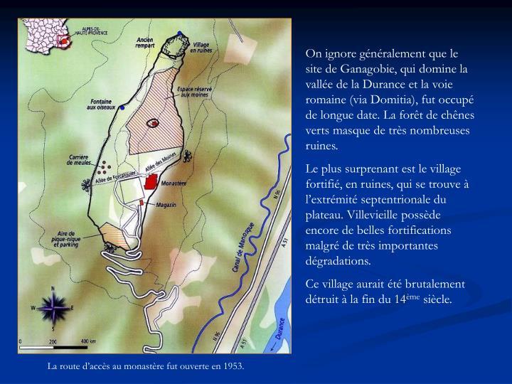 On ignore généralement que le site de Ganagobie, qui domine la vallée de la Durance et la voie romaine (via Domitia), fut occupé de longue date. La forêt de chênes verts masque de très nombreuses ruines.