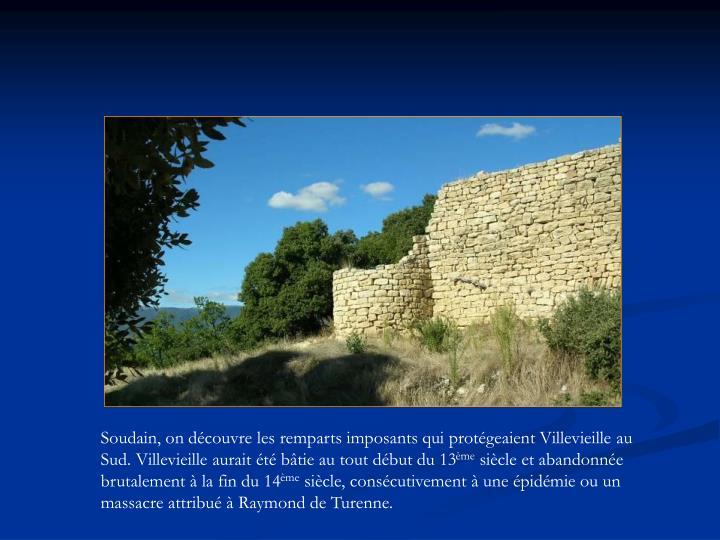 Soudain, on découvre les remparts imposants qui protégeaient Villevieille au Sud. Villevieille aurait été bâtie au tout début du 13