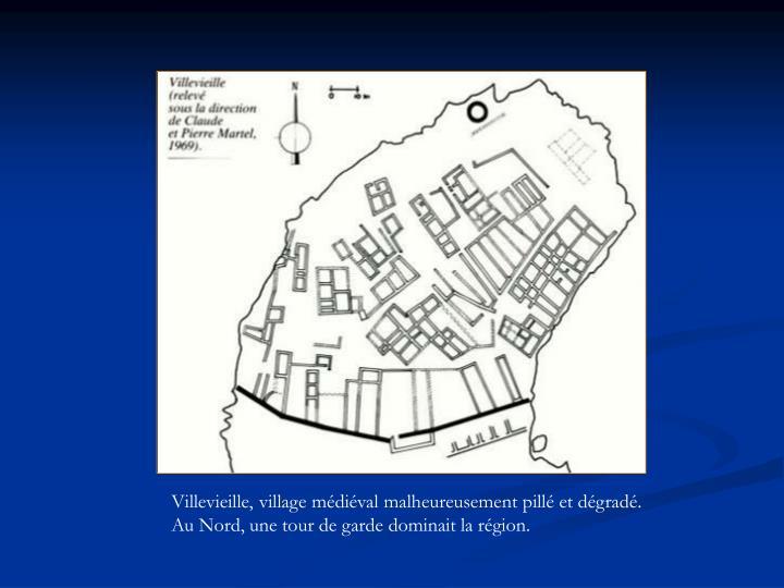 Villevieille, village médiéval malheureusement pillé et dégradé. Au Nord, une tour de garde dominait la région.