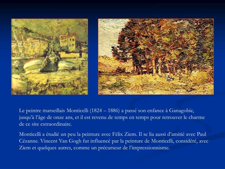 Le peintre marseillais Monticelli (1824 – 1886) a passé son enfance à Ganagobie, jusqu'à l'âge de onze ans, et il est revenu de temps en temps pour retrouver le charme de ce site extraordinaire.