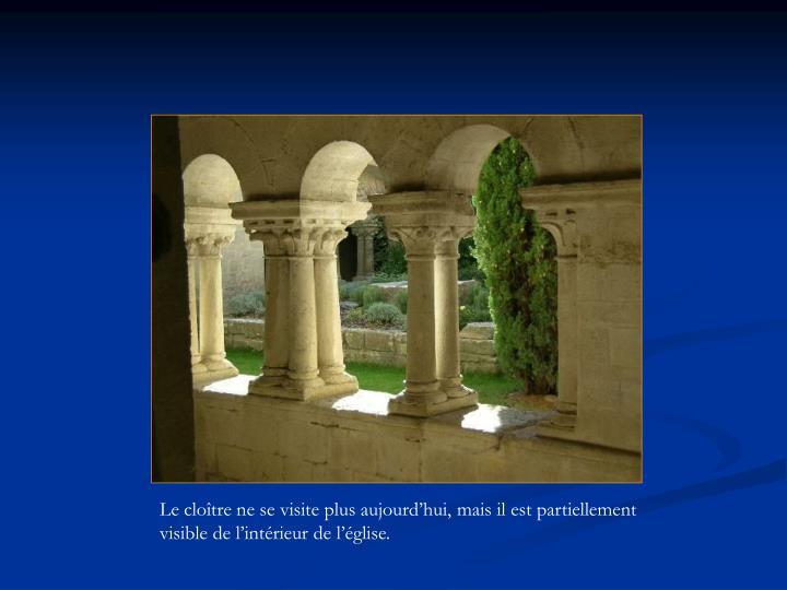 Le cloître ne se visite plus aujourd'hui, mais il est partiellement visible de l'intérieur de l'église.
