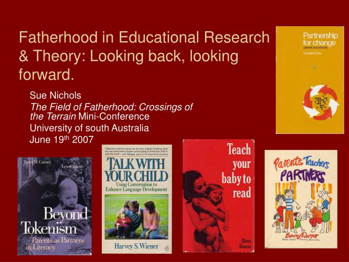 Fatherhood in educational research theory looking back looking forward
