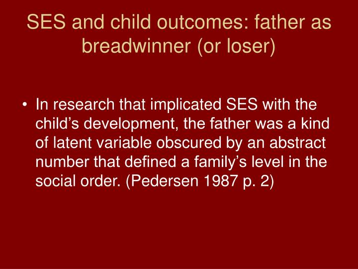 SES and child outcomes: father as breadwinner (or loser)