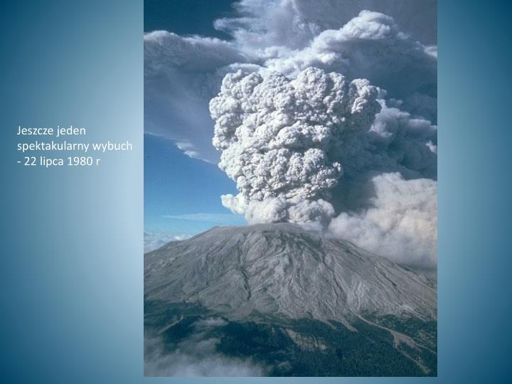 Jeszcze jeden spektakularny wybuch - 22 lipca 1980