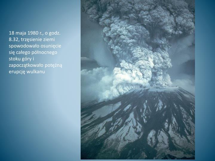18 maja 1980 r., o godz. 8.32, trzęsienie ziemi spowodowało osunięcie się całego północnego stoku góry i zapoczątkowało potężną erupcję wulkanu